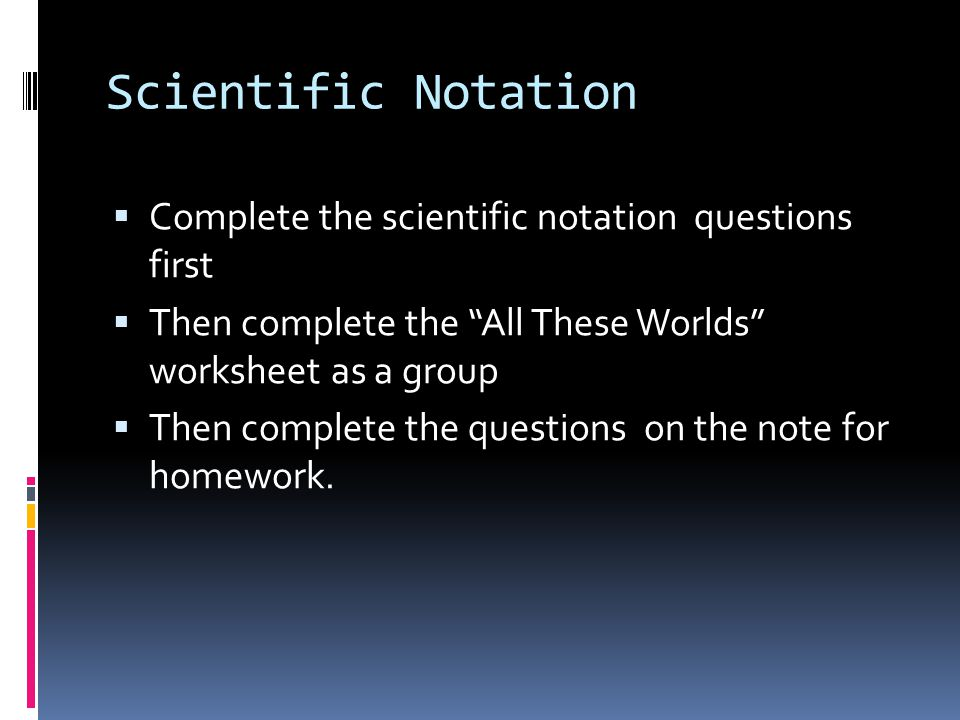 Scientific Notation Complete the scientific notation questions first