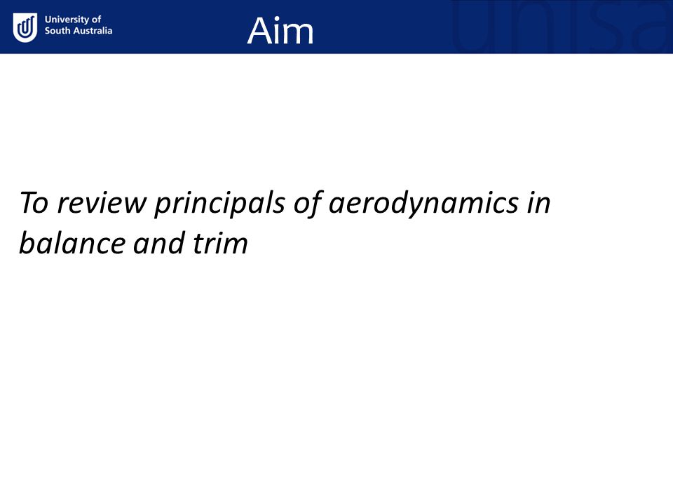 Aim To review principals of aerodynamics in balance and trim