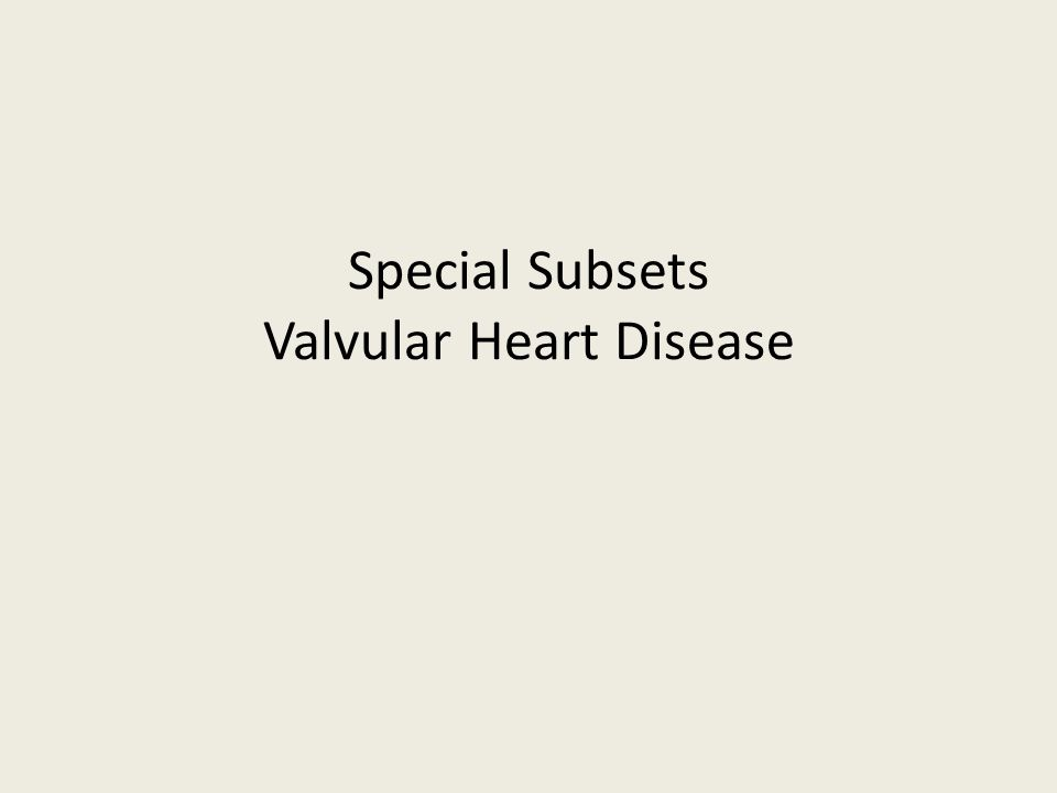 Special Subsets Valvular Heart Disease