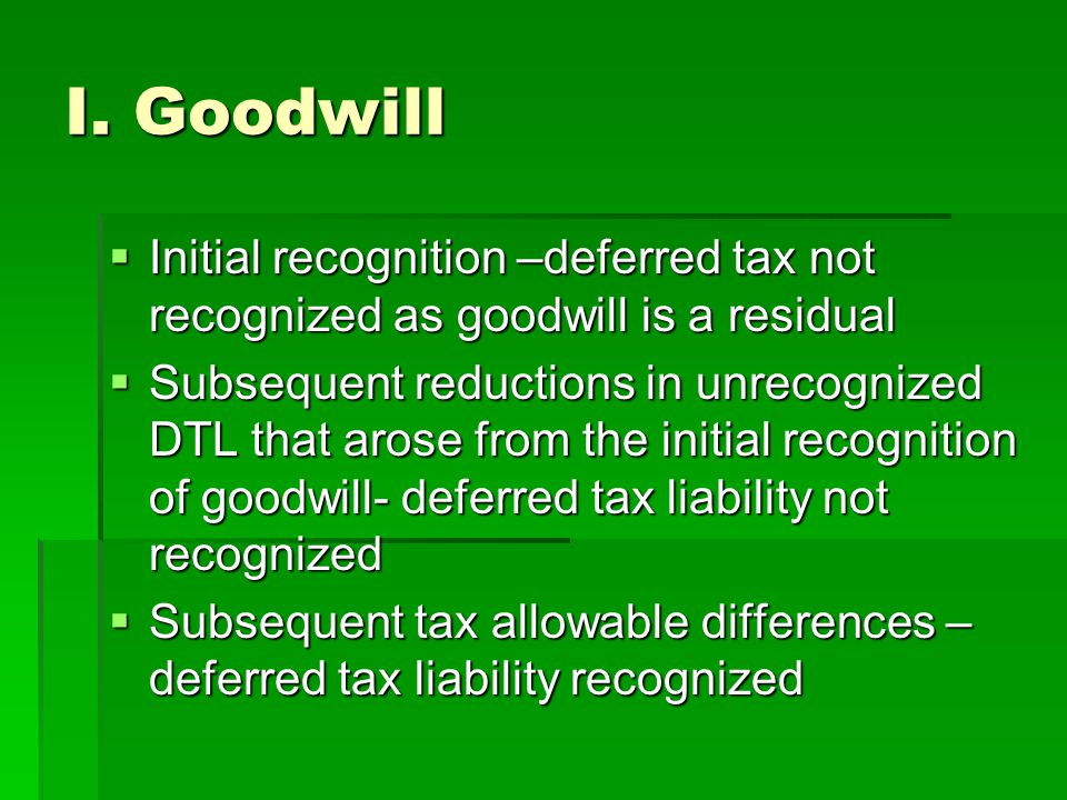 I. Goodwill Initial recognition –deferred tax not recognized as goodwill is a residual.