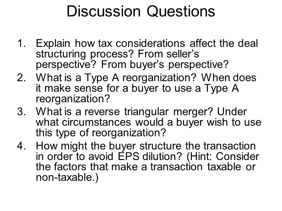 Discussion Questions Explain how tax considerations affect the deal structuring process From seller's perspective From buyer's perspective