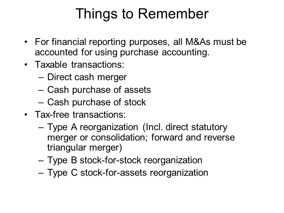 Things to Remember For financial reporting purposes, all M&As must be accounted for using purchase accounting.
