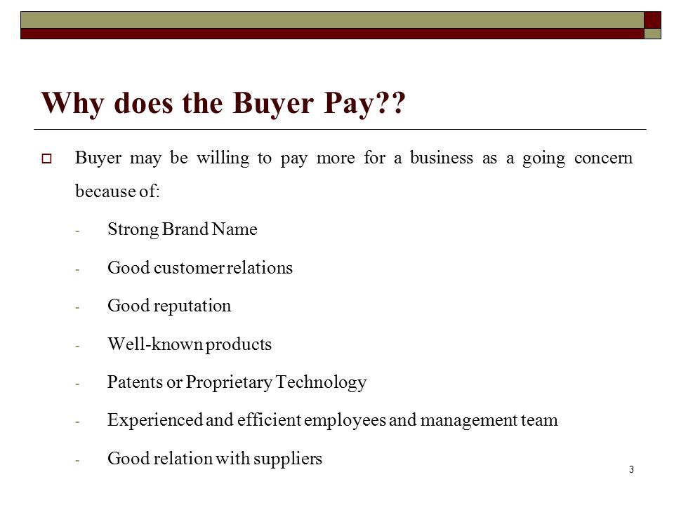 Why does the Buyer Pay Buyer may be willing to pay more for a business as a going concern because of: