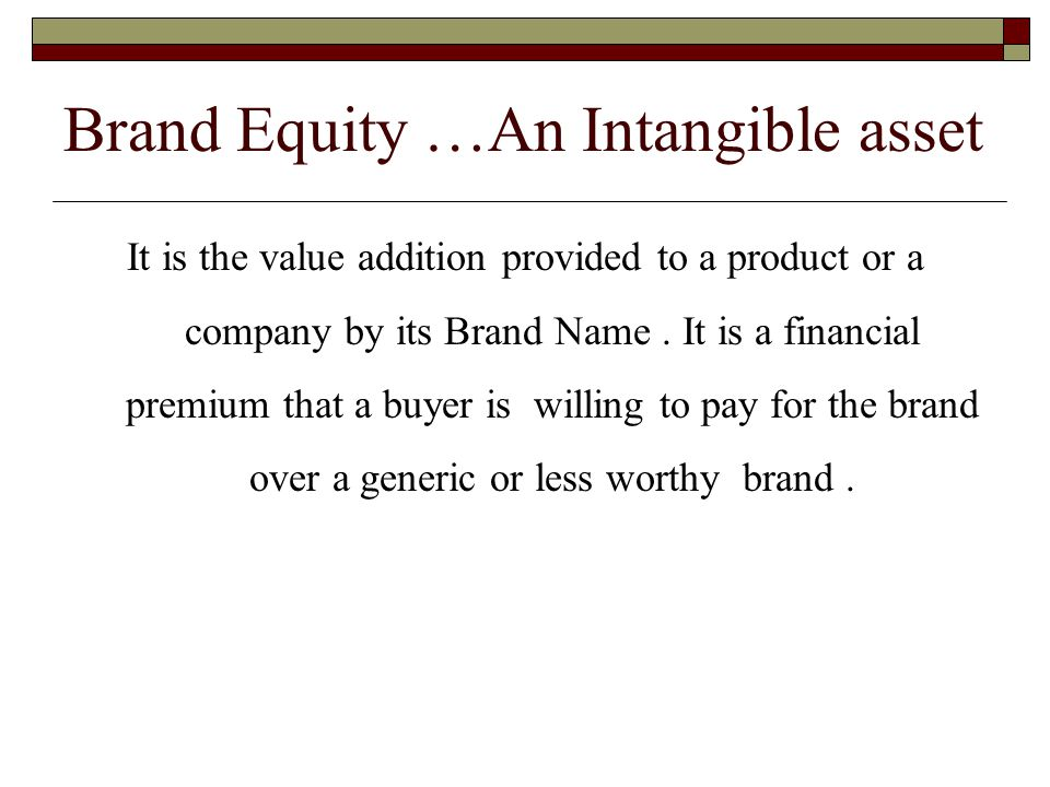 Brand Equity …An Intangible asset