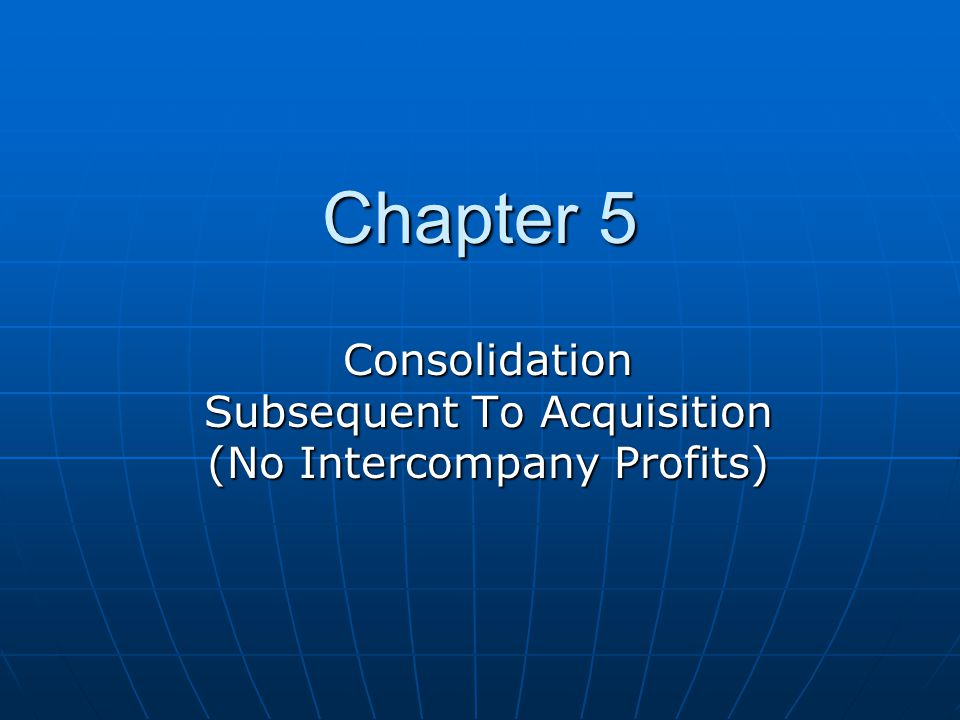 Consolidation Subsequent To Acquisition (No Intercompany Profits)