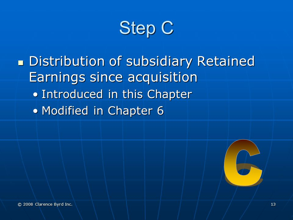 Step C Distribution of subsidiary Retained Earnings since acquisition. Introduced in this Chapter.