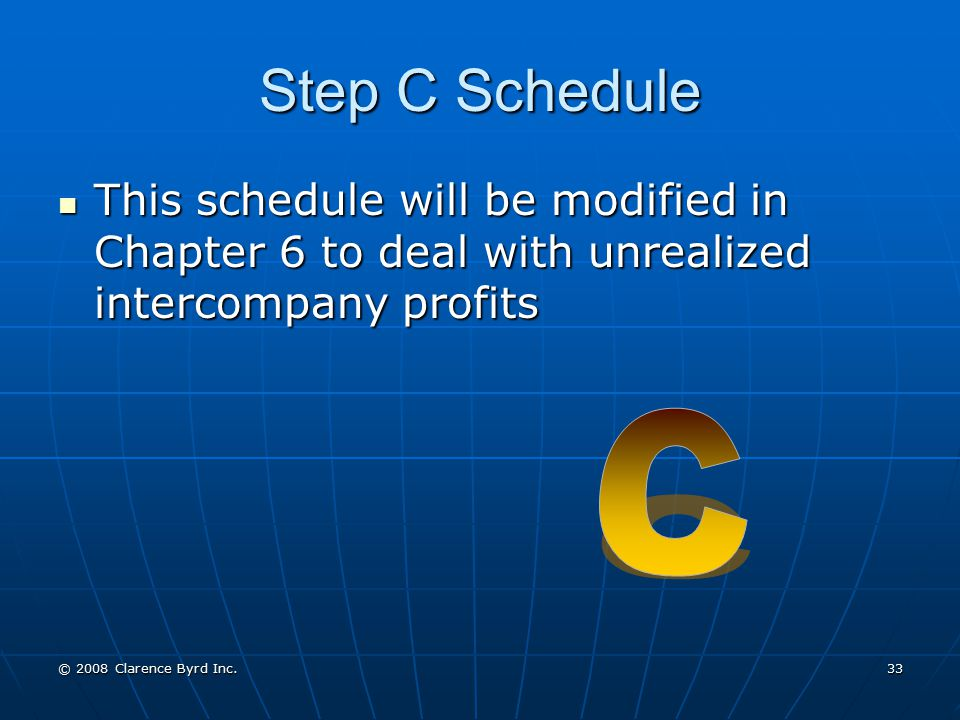 Step C Schedule This schedule will be modified in Chapter 6 to deal with unrealized intercompany profits.