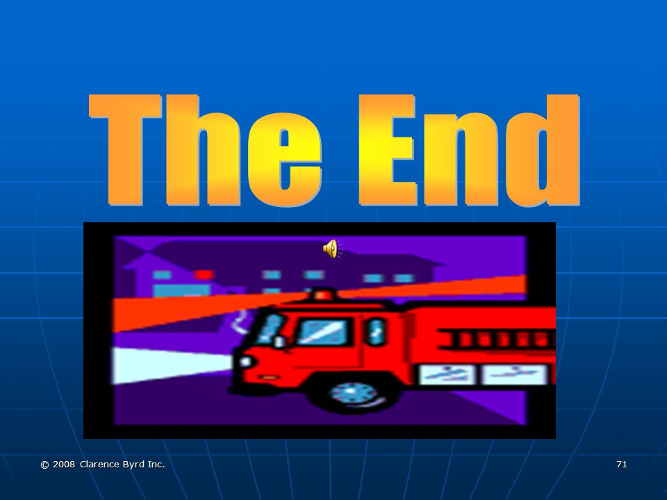 The End © 2008 Clarence Byrd Inc.