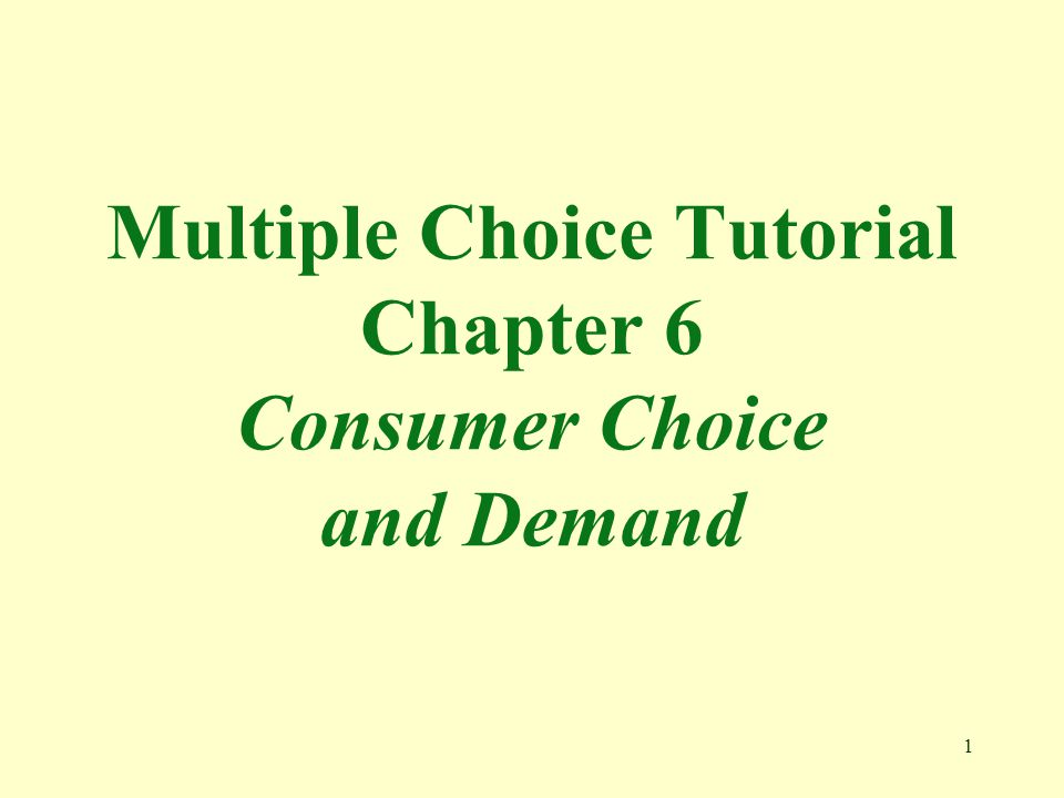 Multiple Choice Tutorial Chapter 6 Consumer Choice and Demand