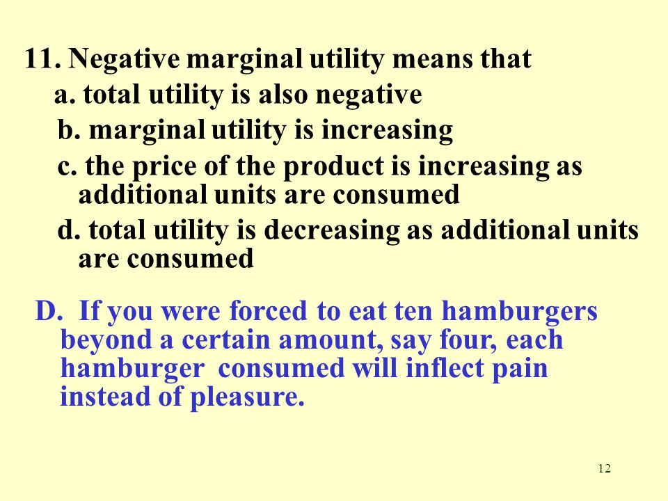 11. Negative marginal utility means that