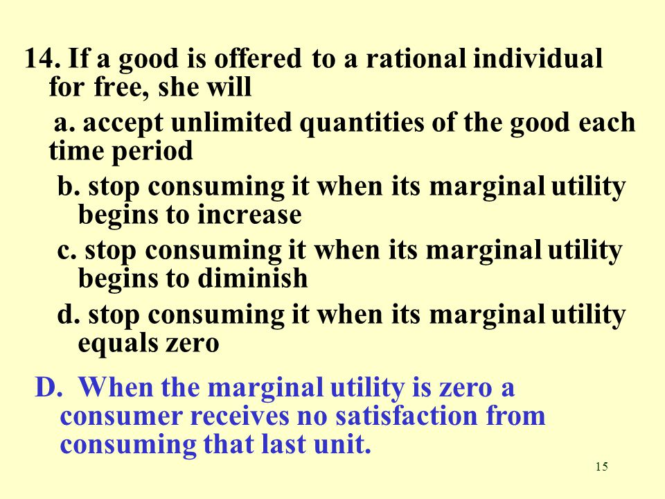 14. If a good is offered to a rational individual for free, she will