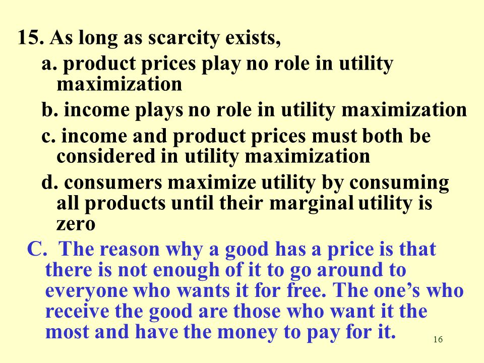 15. As long as scarcity exists,