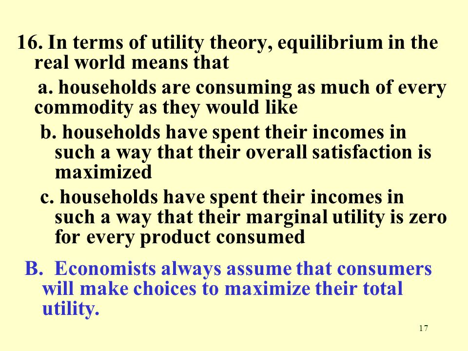 16. In terms of utility theory, equilibrium in the real world means that