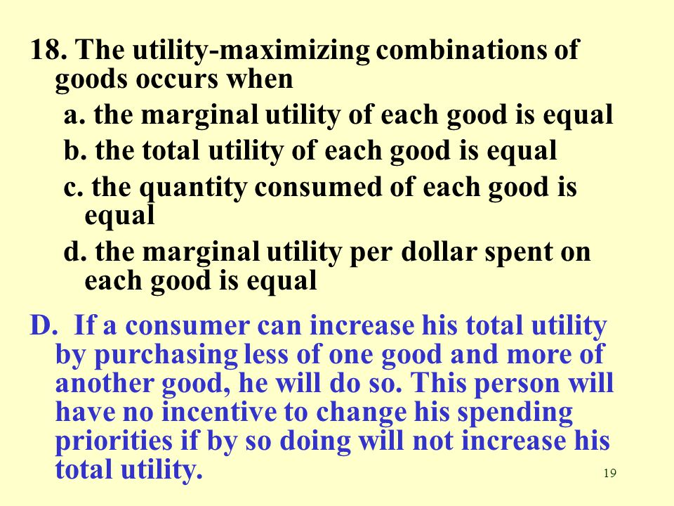 18. The utility-maximizing combinations of goods occurs when