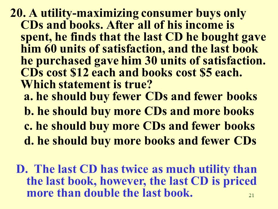 20. A utility-maximizing consumer buys only CDs and books