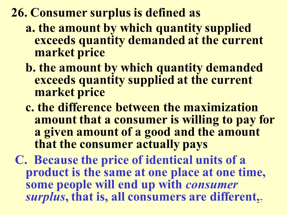 26. Consumer surplus is defined as