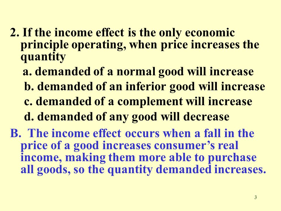 2. If the income effect is the only economic principle operating, when price increases the quantity