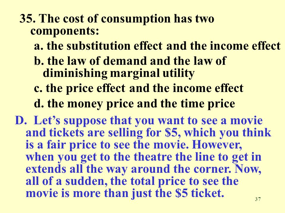 35. The cost of consumption has two components: