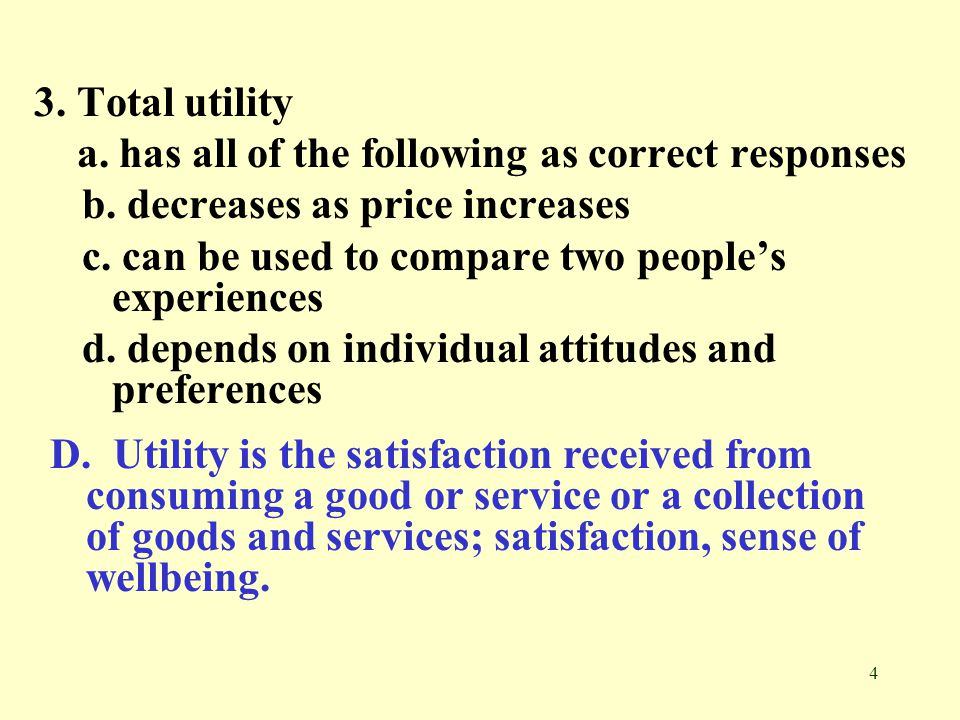 3. Total utility a. has all of the following as correct responses. b. decreases as price increases.