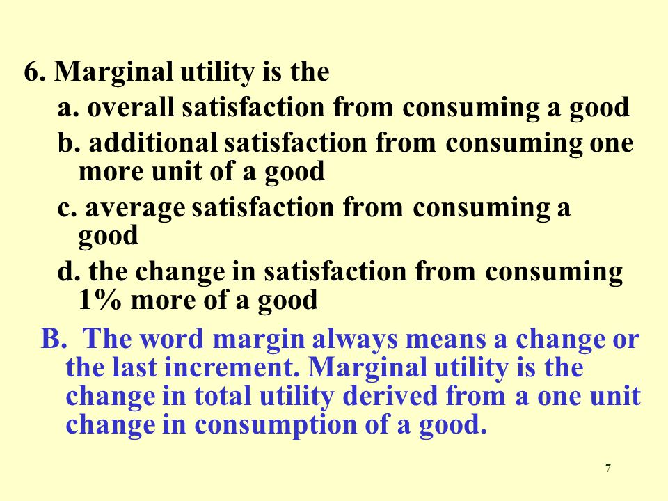 6. Marginal utility is the