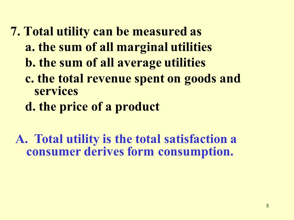 7. Total utility can be measured as