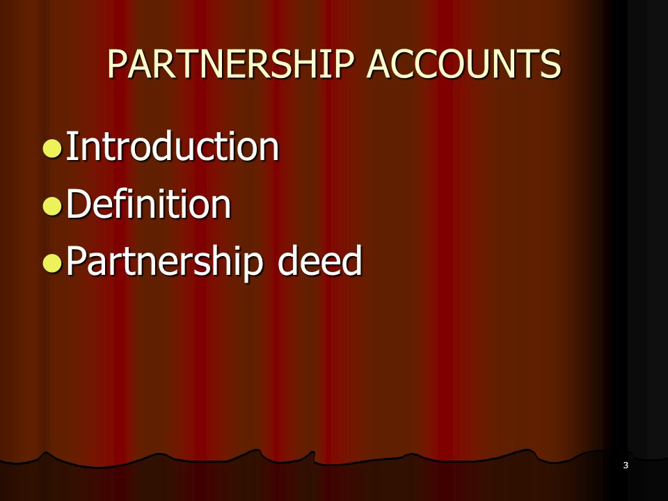 PARTNERSHIP ACCOUNTS Introduction Definition Partnership deed