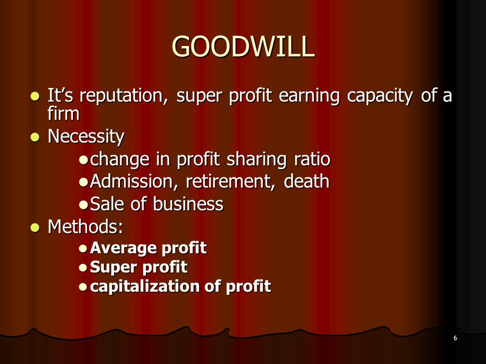 GOODWILL It's reputation, super profit earning capacity of a firm