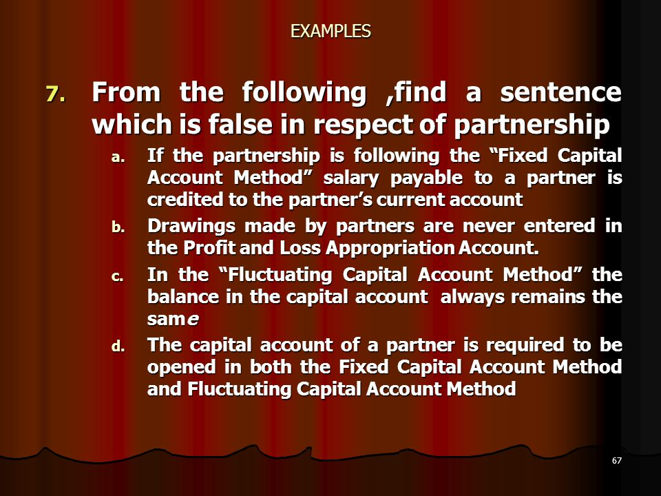 EXAMPLES From the following ,find a sentence which is false in respect of partnership.