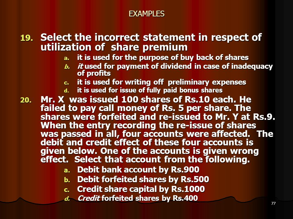 EXAMPLES Select the incorrect statement in respect of utilization of share premium. it is used for the purpose of buy back of shares.