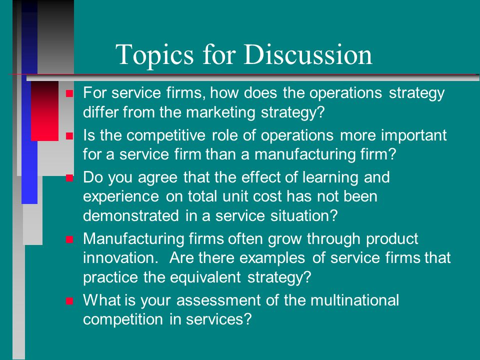 Topics for Discussion For service firms, how does the operations strategy differ from the marketing strategy