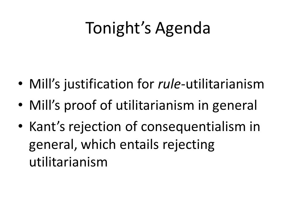 Tonight's Agenda Mill's justification for rule-utilitarianism