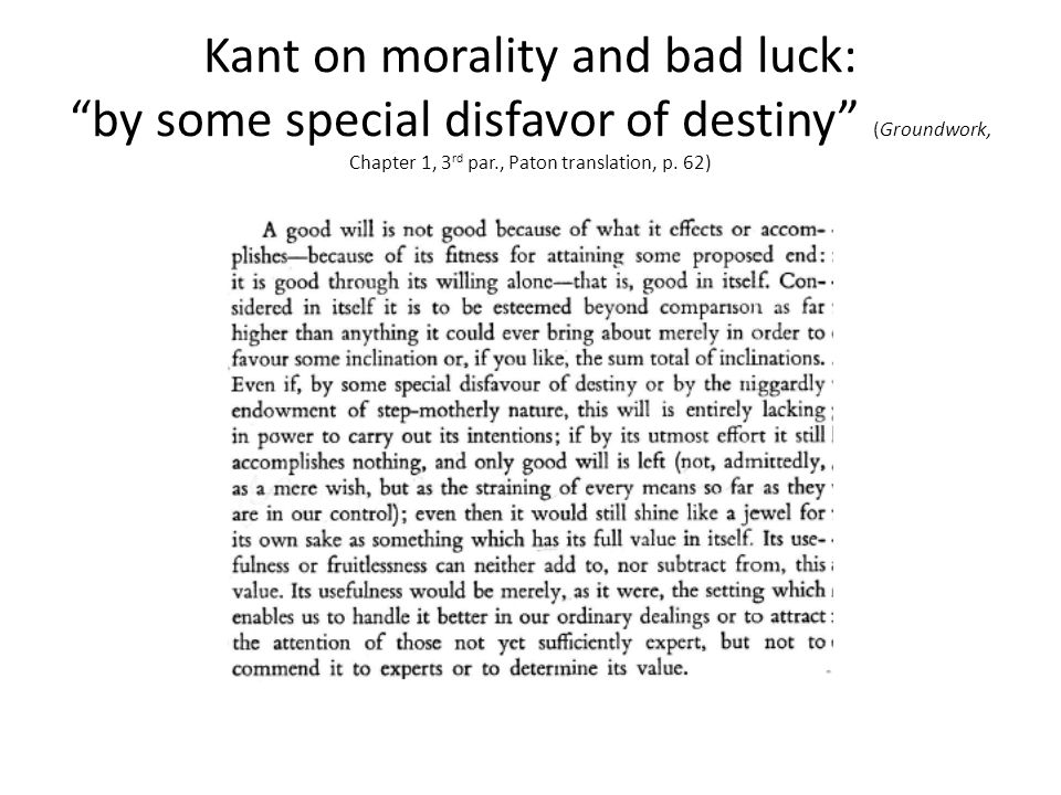 Kant on morality and bad luck: by some special disfavor of destiny (Groundwork, Chapter 1, 3rd par., Paton translation, p.