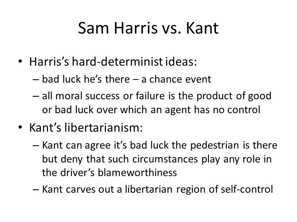 Sam Harris vs. Kant Harris's hard-determinist ideas:
