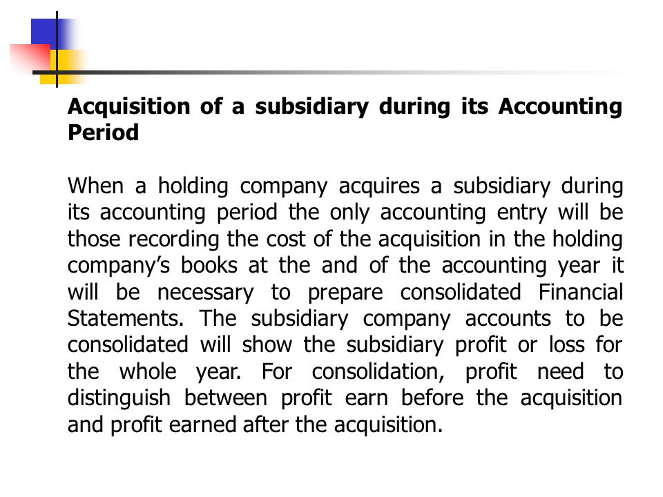 Acquisition of a subsidiary during its Accounting Period