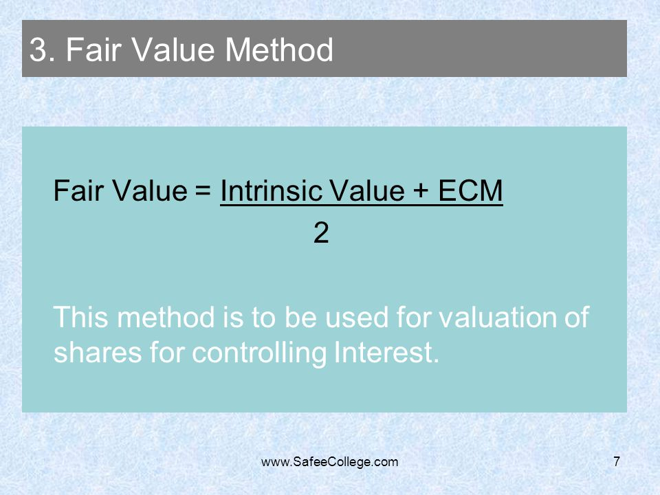 3. Fair Value Method Fair Value = Intrinsic Value + ECM 2