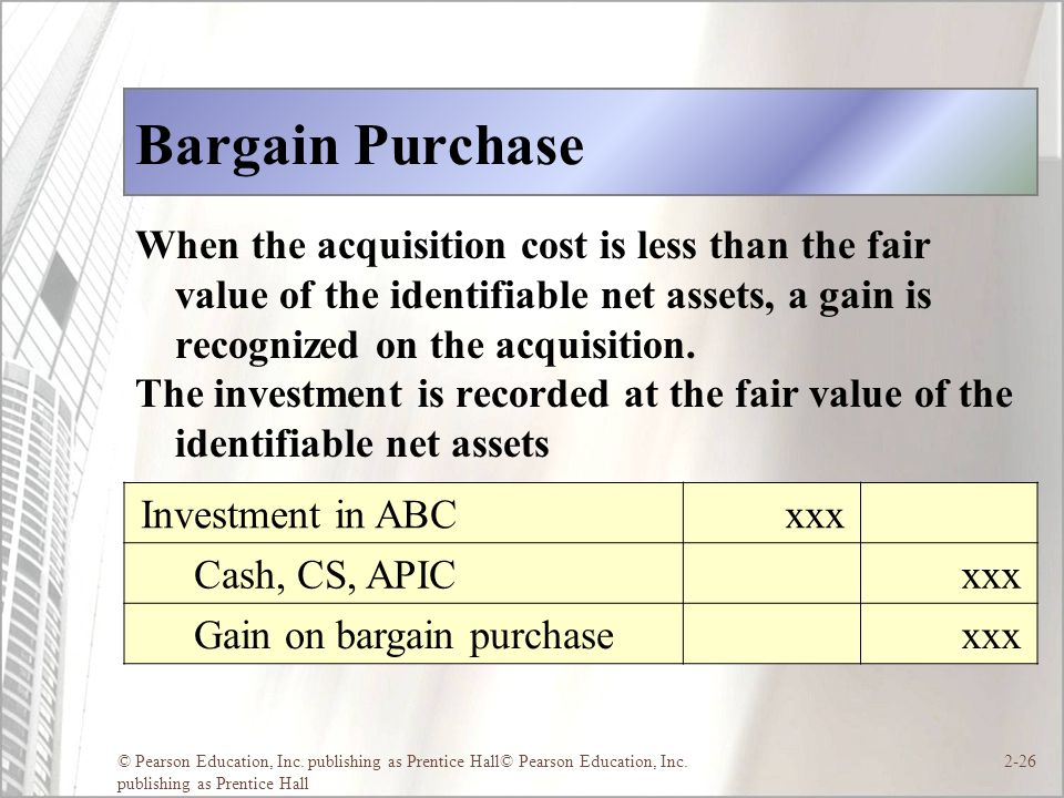 Bargain Purchase When the acquisition cost is less than the fair value of the identifiable net assets, a gain is recognized on the acquisition.