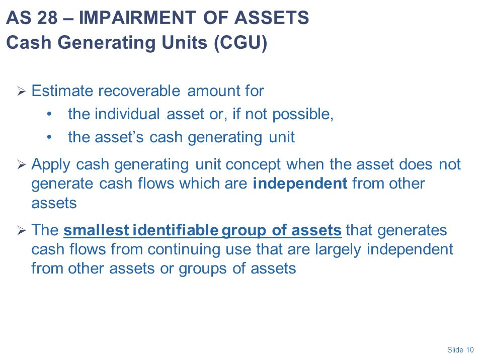 AS 28 – IMPAIRMENT OF ASSETS Cash Generating Units (CGU)