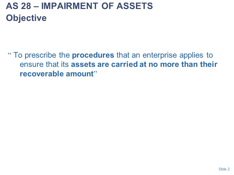 AS 28 – IMPAIRMENT OF ASSETS Objective