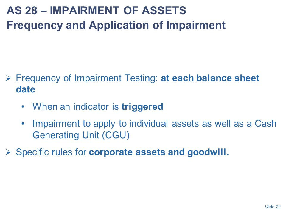 AS 28 – IMPAIRMENT OF ASSETS Frequency and Application of Impairment