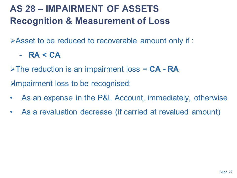 AS 28 – IMPAIRMENT OF ASSETS Recognition & Measurement of Loss