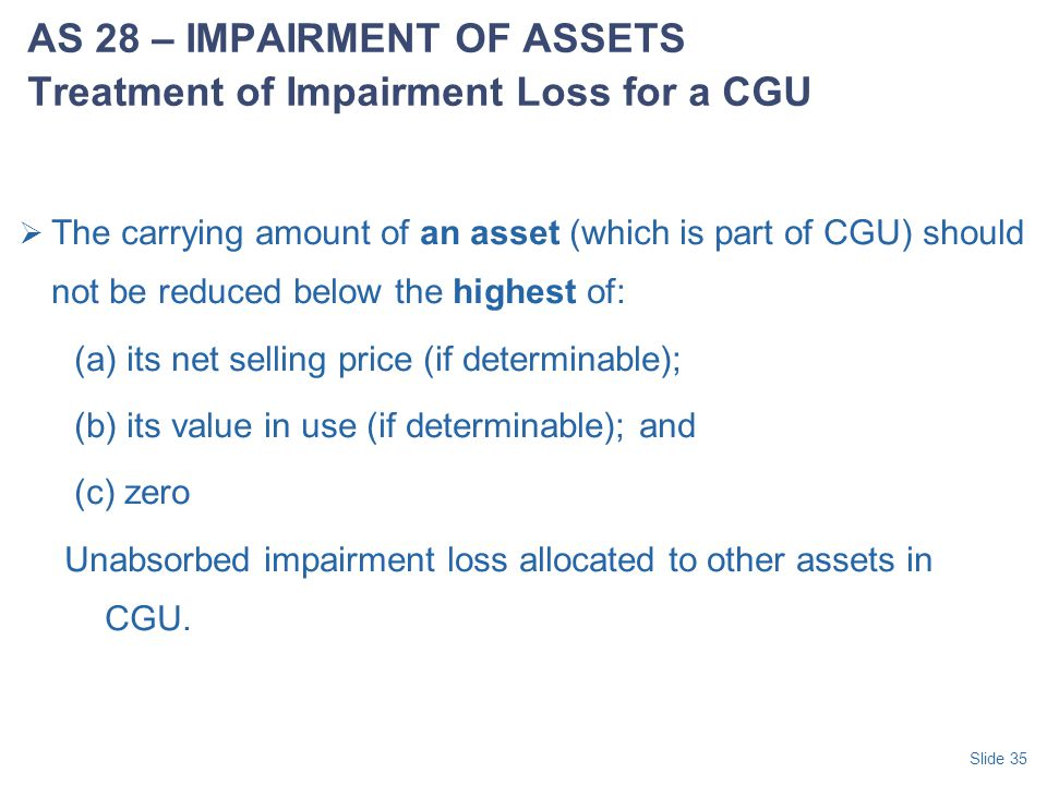 AS 28 – IMPAIRMENT OF ASSETS Treatment of Impairment Loss for a CGU
