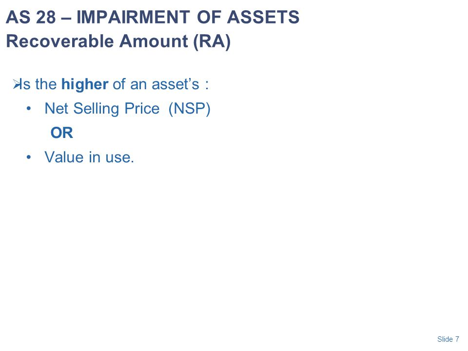 AS 28 – IMPAIRMENT OF ASSETS Recoverable Amount (RA)