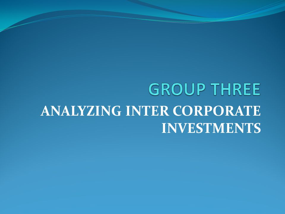 ANALYZING INTER CORPORATE INVESTMENTS