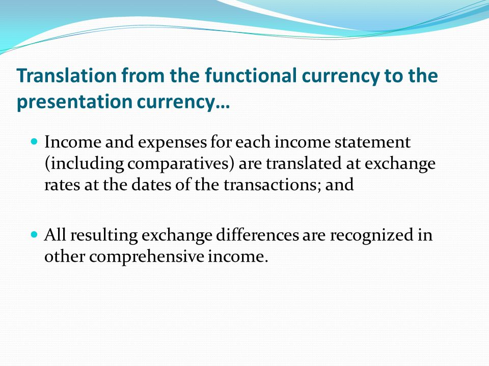 Translation from the functional currency to the presentation currency…