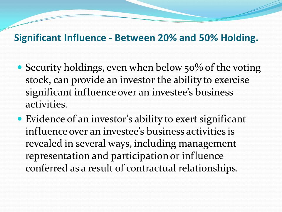 Significant Influence - Between 20% and 50% Holding.