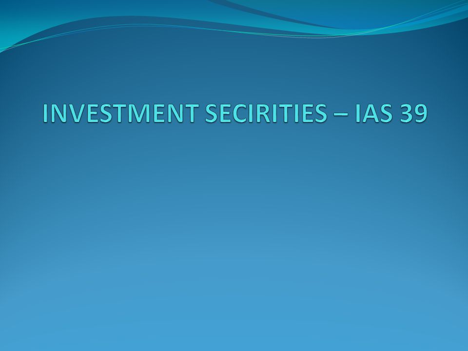 INVESTMENT SECIRITIES – IAS 39