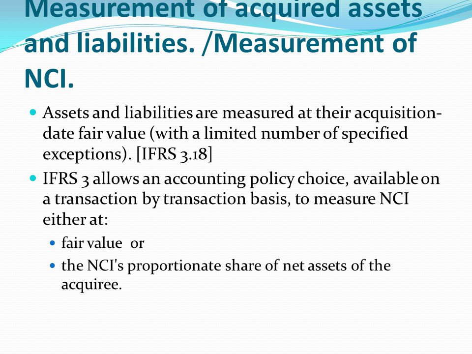 Measurement of acquired assets and liabilities. /Measurement of NCI.