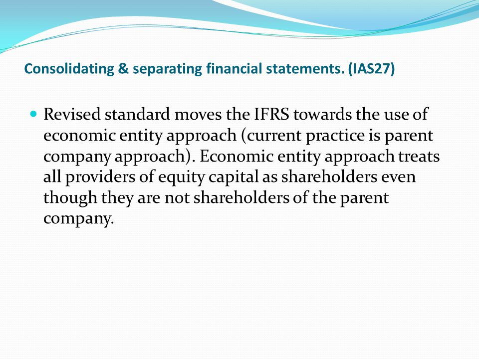 Consolidating & separating financial statements. (IAS27)