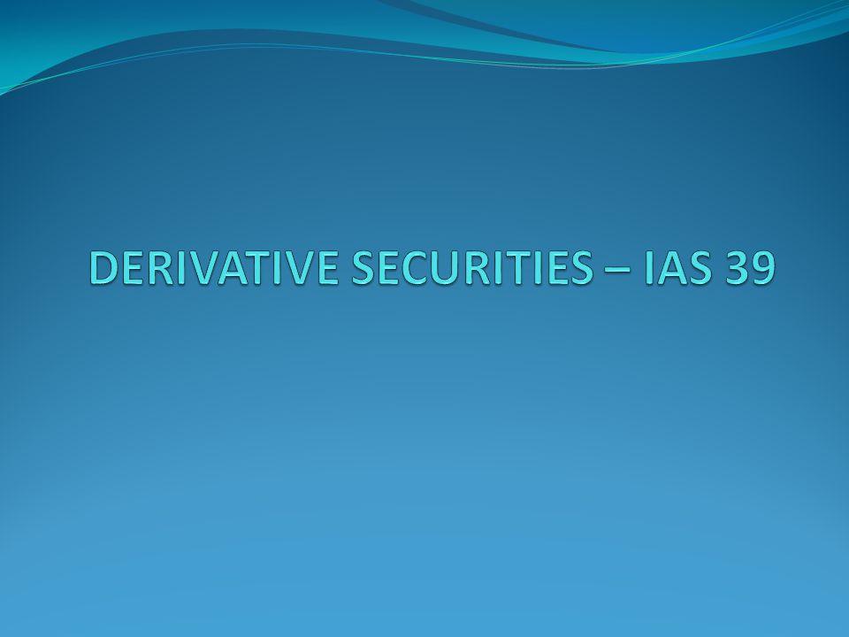 DERIVATIVE SECURITIES – IAS 39