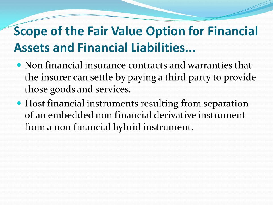 Scope of the Fair Value Option for Financial Assets and Financial Liabilities...